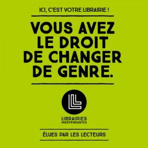 Campagne Vous avez le droit de changer de genre, avec les Librairies Indépendantes et l agence secrète